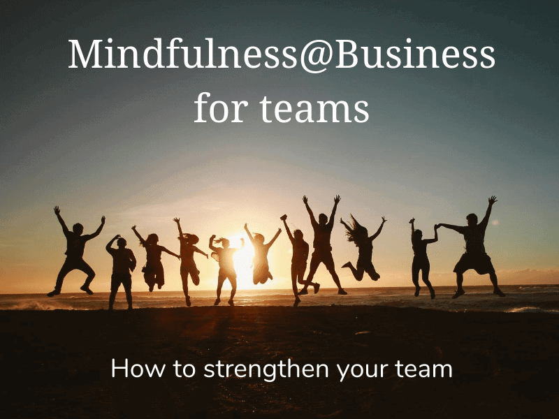 Mindfulness@Business  for teams  – How to strengthen your team now