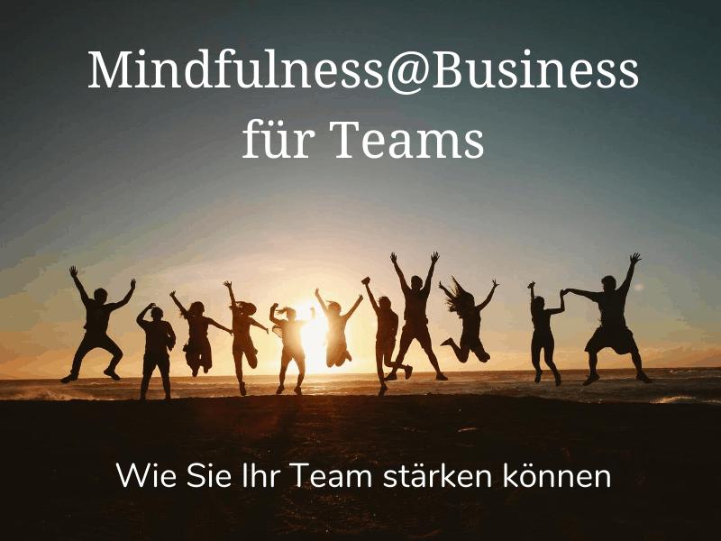 Mindfulness@Business für Teams – Wie Sie Ihr Team jetzt stärken können